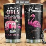 Personalized Flamingo Some Girls Go Camping And Drink Too Much It's Me I'm Some Girls Stainless Steel Tumbler, Tumbler Cups For Coffee/Tea, Great Customized Gifts For Birthday Christmas Thanksgiving