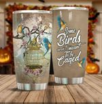 Some Birds Aren't Meant To Be Caged Stainless Steel Tumbler, Tumbler Cups For Coffee/Tea, Great Customized Gifts For Birthday Christmas Thanksgiving