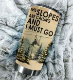 Skiing The Slopes Are Calling And I Must Go Stainless Steel Tumbler, Tumbler Cups For Coffee/Tea, Great Customized Gifts For Birthday Christmas Thanksgiving
