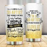 3D Artist I Live In A Crazy Fantasy World Stainless Steel Tumbler Perfect Gifts For 3D Artist Tumbler Cups For Coffee/Tea, Great Customized Gifts For Birthday Christmas Thanksgiving