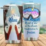 Personalized Skiing A Pair Of Skis Are The Ultimate Transformation To Freedom Stainless Steel Tumbler, Tumbler Cups For Coffee/Tea, Great Customized Gifts For Birthday Christmas Thanksgiving