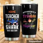 Personalized Teacher Shark Apparently We're Trouble When We Teach Together  Who Knew Stainless Steel Tumbler, Tumbler Cups For Coffee/Tea, Great Customized Gifts For Birthday Christmas Thanksgiving