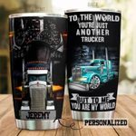 Personalized Trucker You Are My World Stainless Steel Tumbler Perfect Gifts For Trucker Tumbler Cups For Coffee/Tea, Great Customized Gifts For Birthday Christmas Thanksgiving