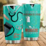 Personalized My Time In Uniform Is Over But Being A Nurse Never Ends Stainless Steel Tumbler, Tumbler Cups For Coffee/Tea, Great Customized Gifts For Birthday Christmas Thanksgiving