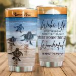 Personalized Sea Turtle Wake Up Every Morning With The Thought That Something Wonderful Is About To Happen Stainless Steel Tumbler, Tumbler Cups For Coffee/Tea, Great Customized Gifts For Birthday Christmas Thanksgiving