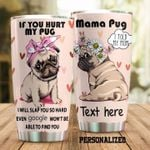 Personalized If You Hurt My Pug I Will Slap You So Hard Even Google Won't Be Able To Find You Stainless Steel Tumbler, Tumbler Cups For Coffee/Tea, Great Customized Gifts For Birthday Christmas Thanksgiving
