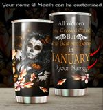 Personalized Sugar Skull January Girl All Women Are Created Equal Stainless Steel Tumbler Perfect Gifts For Skull Lover Tumbler Cups For Coffee/Tea, Great Customized Gifts For Birthday Christmas Thanksgiving