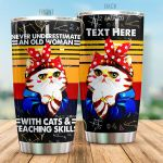 Personalized Teacher Never Underestimate An Old Woman With Cats And Teaching Skills Stainless Steel Tumbler, Tumbler Cups For Coffee/Tea, Great Customized Gifts For Birthday Christmas Thanksgiving