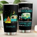 Personalized Camping I Never Dreamed I'd Grow Up To Be A Super Cool Husband Of A Freaking Awesome Camping Lady But Here I Am Killing It Stainless Steel Tumbler, Tumbler Cups For Coffee/Tea, Great Customized Gifts For Birthday Christmas Thanksgiving