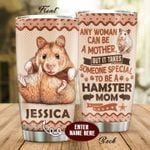 Personalized Hamster Any Woman Can Be A Mother But It Takes Someone Special To Be A Hamster Mom Stainless Steel Tumbler, Tumbler Cups For Coffee/Tea, Great Customized Gifts For Birthday Christmas Thanksgiving