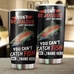 Personalized Don't Be Jealous Just Because You Can't Catch Fish Stainless Steel Tumbler, Tumbler Cups For Coffee/Tea, Great Customized Gifts For Birthday Christmas Thanksgiving