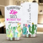 Personalized Cactus Quarantine Life Succs Without You Stainless Steel Tumbler Perfect Gifts For Cactus Lover Tumbler Cups For Coffee/Tea, Great Customized Gifts For Birthday Christmas Thanksgiving