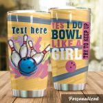 Personalized Bowling Yes I Do Bowl Like A Girl Try To Keep Up Stainless Steel Tumbler, Tumbler Cups For Coffee/Tea, Great Customized Gifts For Birthday Christmas Thanksgiving