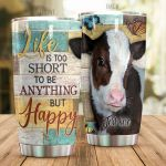 Personalized Cow Life Is Too Short To Be Anything But Happy Stainless Steel Tumbler, Tumbler Cups For Coffee/Tea, Great Customized Gifts For Birthday Christmas Thanksgiving