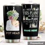 Personalized Pot Head Gardening All I Need Is This Plant Stainless Steel Tumbler Perfect Gifts For Garden Lover Tumbler Cups For Coffee/Tea, Great Customized Gifts For Birthday Christmas Thanksgiving