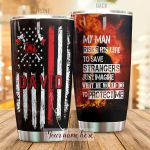 Personalized Firefighter American Flag My Man Risks His Life To Save Strangers Stainless Steel Tumbler Perfect Gifts For Firefighter Tumbler Cups For Coffee/Tea, Great Customized Gifts For Birthday Christmas Thanksgiving