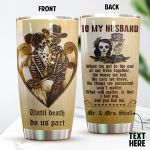 Personalized Skull Couple To My Husband From Wife The End Of Our Lives Together Stainless Steel Tumbler Perfect Gifts For Skull Lover Tumbler Cups For Coffee/Tea, Great Customized Gifts For Birthday Christmas Thanksgiving Wedding Valentine's Day