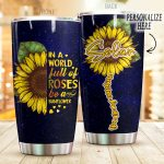 Personalized Sunflower A World Full Of Roses Stainless Steel Tumbler Perfect Gifts For Sunflower Lover Tumbler Cups For Coffee/Tea, Great Customized Gifts For Birthday Christmas Thanksgiving