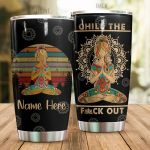 Personalized Yoga Chilling Chill The Fuck Out Stainless Steel Tumbler Perfect Gifts For Yoga Lover Tumbler Cups For Coffee/Tea, Great Customized Gifts For Birthday Christmas Thanksgiving
