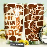 Personalized Giraffe You're Not Even On My Level Stainless Steel Tumbler, Tumbler Cups For Coffee/Tea, Great Customized Gifts For Birthday Christmas Thanksgiving