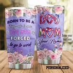 Personalized Dog Mom Forced To Go To Work Stainless Steel Tumbler Perfect Gifts For Dog Mom Tumbler Cups For Coffee/Tea, Great Customized Gifts For Birthday Christmas Thanksgiving