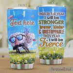 Personalized Sheep This Is The Year I Will Be Stronger Braver Kinder And Unstoppable This Year I Will Be Fierce Stainless Steel Tumbler, Tumbler Cups For Coffee/Tea, Great Customized Gifts For Birthday Christmas Thanksgiving