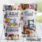 Personalized Sewing My Favorite Hobby Is Collecting Fabric Stainless Steel Tumbler Perfect Gifts For Sewing Lover Tumbler Cups For Coffee/Tea, Great Customized Gifts For Birthday Christmas Thanksgiving