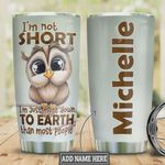 Personalized Cute Owl I'm Not Short I'm Just More Down To Earth Than Most People Stainless Steel Tumbler, Tumbler Cups For Coffee/Tea, Great Customized Gifts For Birthday Christmas Thanksgiving