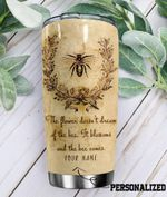 Personalized Bee The Flower Doesn't Dream Stainless Steel Tumbler Perfect Gifts For Bee Lover Tumbler Cups For Coffee/Tea, Great Customized Gifts For Birthday Christmas Thanksgiving