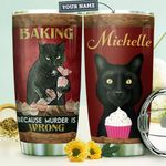 Personalized Baking Cat Because Murder Is Wrong Stainless Steel Tumbler, Tumbler Cups For Coffee/Tea, Great Customized Gifts For Birthday Christmas Thanksgiving