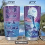 Personalized Dolphin Do All Things With Kindness Stainless Steel Tumbler, Tumbler Cups For Coffee/Tea, Great Customized Gifts For Birthday Christmas Thanksgiving