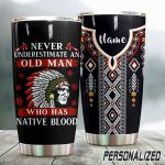 Personalized Never Underestimate An Old Man Who Has Native Blood Stainless Steel Tumbler Perfect Gifts For Native American Culture Lover Tumbler Cups For Coffee/Tea, Great Customized Gifts For Birthday Christmas Thanksgiving