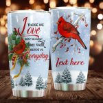 Personalized Winter Cardinal Those We Love Don't Go Away Stainless Steel Tumbler Perfect Gifts For Cardinal Lover Tumbler Cups For Coffee/Tea, Great Customized Gifts For Birthday Christmas Thanksgiving