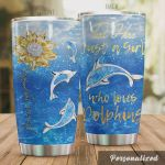 Personalized Just A Girl Who Loves Dolphins You Are My Sunshine Stainless Steel Tumbler, Tumbler Cups For Coffee/Tea, Great Customized Gifts For Birthday Christmas Thanksgiving