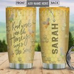 Personalized Bee Kind Words Are Like Honey Sweet To The Soul Stainless Steel Tumbler, Tumbler Cups For Coffee/Tea, Great Customized Gifts For Birthday Christmas Thanksgiving
