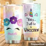 Personalized Unicorn Today I Will Be A Unicorn Stainless Steel Tumbler Perfect Gifts For Unicorn Lover Tumbler Cups For Coffee/Tea, Great Customized Gifts For Birthday Christmas Thanksgiving