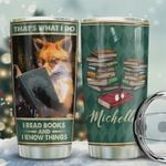 Personalized Fox That's What I Do I Read Books And I Know Things Stainless Steel Tumbler, Tumbler Cups For Coffee/Tea, Great Customized Gifts For Birthday Christmas Thanksgiving