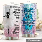 Personalized Ballet Dancer Choose How We Dance To It Stainless Steel Tumbler Perfect Gifts For Ballet Lover Tumbler Cups For Coffee/Tea, Great Customized Gifts For Birthday Christmas Thanksgiving