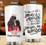 Personalized To The World You Are The Mother From Daughter Mother And Daughter Stainless Steel Tumbler, Tumbler Cups For Coffee/Tea, Great Customized Gifts For Birthday Mother's Day