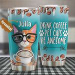 Personalized Drink Coffee Pet Cats Be Awesome Stainless Steel Tumbler, Tumbler Cups For Coffee/Tea, Great Customized Gifts For Birthday Christmas Thanksgiving