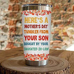 Here is Mother's Day Tumbler from Your Son Bought Buy Your Daughter-in-Law Funny Travel Mug - Fun Gift to Mother-in-Law from Daughter-in-Law for Mother's Day Birthday Anniversary
