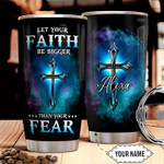 Personalized Faith Let Your Faith Be Bigger Than Your Fear Stainless Steel Tumbler, Tumbler Cups For Coffee/Tea, Great Customized Gifts For Birthday Christmas Thanksgiving