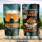 Beer Camping Personalized Tumbler Cup Once You Put My Meat In Your Mouth Stainless Steel Vacuum Insulated Tumbler 20 Oz Best Gifts For Beer Lovers Unique Gifts For Birthday Christmas Thanksgiving