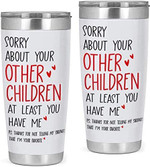 Sorry About Your Other Children At Least You Have Me Tumbler Gifts For Mom Dad, Mom Gifts Great Customized Gifts For Birthday Xmas Mother's Day Father's Day 20oz Stainless Steel Tumbler