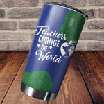 Teacher Change The World Tumbler Stainless Steel Tumbler, Tumbler Cups For Coffee/Tea, Great Customized Gifts For Birthday Christmas Thanksgiving Perfect Gift To Teacher