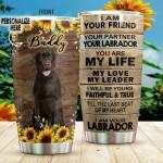 Personalized Labrador Retriever Dog I Am Your Friend Your Partner Tumbler