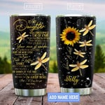 Dragonfly Sunflower To My Daughter Personalized Tumbler Cup, I Will Always Love You, Stainless Steel Vacuum Insulated Tumbler 20 Oz, Great Gifts For Daughter On Birthday Christmas Thanksgiving