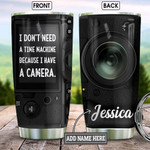 Personalized Camera Time Machine I Have A Camera Stainless Steel Tumbler, Tumbler Cups For Coffee/Tea, Great Customized Gifts For Birthday Christmas Thanksgiving