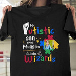 Autism Mom My Autistic Son Turns Muggle Into Wizards Essential T-shirt, Unisex T-shirt For Men Women For Mom On Women's Day, Birthday, Anniversary Mother's Day