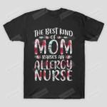 The Best Kind of Mom Raises An Allergy Nurse T-Shirt Grandma Mama T Shirt Birthday Anniversary Mother's Day Neuro Nurse Shirt Future RN Shirt ER Nurse Cardiac Nurse Tees Floral